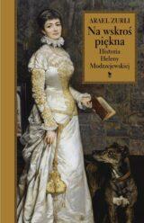 Książka Na wskroś piękna. Historia Heleny Modrzejewskiej