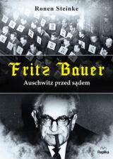 Fritz Bauer. Auschwitz przed sądem