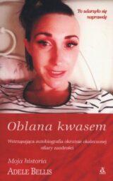 Książka Oblana kwasem. Wstrząsająca autobiografia okrutnie okaleczonej ofiary zazdrości