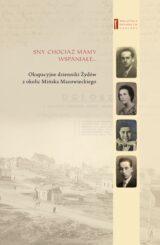 Książka Sny chociaż mamy wspaniałe… Okupacyjne dzienniki Żydów z okolic Mińska Mazowieckiego