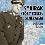 Sybirak, który został generałem. Losy mojego Ojca