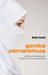 Gorzka pomarańcza. Ucieczka ze świata islamu. Historia Polki, żony muzułmanina