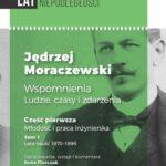 Jędrzej Moraczewski. Wspomnienia. Ludzie, czasy i zdarzenia. Część pierwsza, tom 1