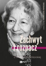 Książka Zachwyt i rozpacz. Wspomnienia o Wisławie Szymborskiej