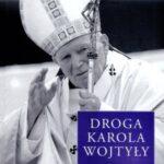 Droga Karola Wojtyły. Tom 4: Do Domu Ojca. Ostatnia dekada