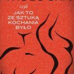 """Wisłocka, czyli jak to ze """"Sztuką kochania"""" było"""