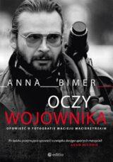 Oczy Wojownika. Opowieść o fotografie Macieju Macierzyńskim