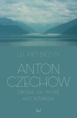 Książka Anton Czechow. Droga na wyspę katorżników