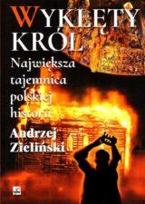 Wyklęty król. Największa tajemnica polskiej historii