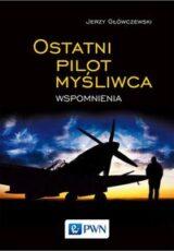 Książka Ostatni pilot myśliwca. Wspomnienia