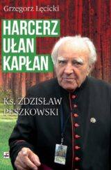 Harcerz, ułan, kapłan. Ksiądz Zdzisław Peszkowski 1918-2007