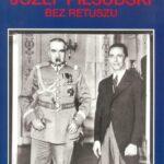Józef Piłsudski. Bez retuszu