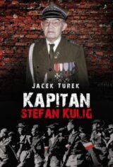 Książka Kapitan Stefan Kulig. Żołnierz Wyklęty Niezłomny