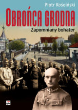 Obrońca Grodna. Zapomniany bohater