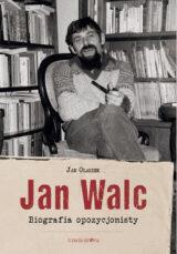 Jan Walc. Biografia opozycjonisty