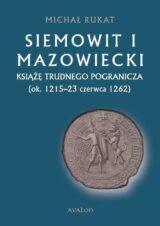 Książka Siemowit i Mazowiecki. Książę trudnego pogranicza (ok. 1215-23 czerwca 1262)