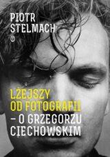 Książka Lżejszy od fotografii. O Grzegorzu Ciechowskim