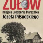 Zułów - miejsce urodzenia Marszałka Józefa Piłsudskiego