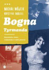 Książka Bogna Tyrmanda. Nastolatka, która rozkochała w sobie pisarza