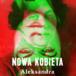 Nowa kobieta. Aleksandra Kołłontaj
