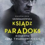 Ksiądz Paradoks. Biografia Jana Twardowskiego