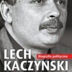 Lech Kaczyński. Biografia polityczna