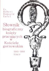 Słownik biograficzny księży pracujących w Kościele gorzowskim 1945-1956. Tom IV