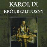Karol IX. Król Bezlitosny