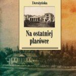 Na ostatniej placówce. Dziennik z życia wsi podolskiej w latach 1917–1921