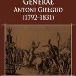 Generał Antoni Giełgud (1792-1831). Działalność wojskowa
