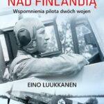 Myśliwce nad Finlandią. Wspomnienia pilota dwóch wojen
