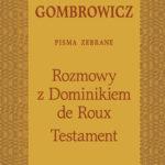 Witold Gombrowicz. Pisma zebrane. Rozmowy z Dominikiem de Roux. Testament