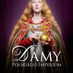 Damy polskiego imperium. Kobiety, które zbudowały mocarstwo