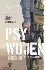 Książka Psy wojen. Od Indochin po Pakistan. Polscy najemnicy na frontach świata