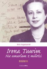 Irena Tuwim. Nie umarłam z miłości