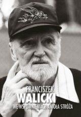 Książka Franciszek Walicki we wspomnieniach Anioła Stróża