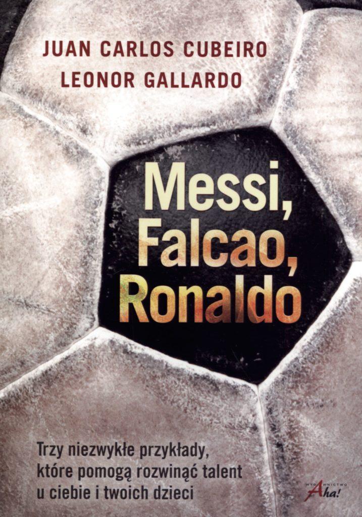 Messi, Falcao, Ronaldo. Trzy niezwykłe przykłady, które pomogą rozwinąć talent u ciebie i twoich dzieci
