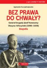 Książka Bez prawa do chwały? Generał brygady Józef Konstanty Olszyna-Wilczyński (1890-1939)