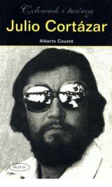 Książka Julio Cortazar. Człowiek i twórca
