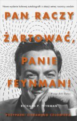 """""""Pan raczy żartować, panie Feynman!"""". Przypadki ciekawego człowieka, nowe wydanie"""
