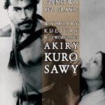 Człowieczeństwo bez granic Wymiary kultury w twórczości Akiry Kurosawy