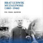 Brat Ludwik Muzalewski (1883-1944). Życie, posługa, męczeństwo