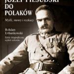 Józef Piłsudski. Do Polaków. Myśli mowy i rozkazy