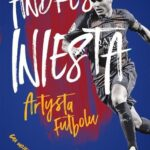 Andrés Iniesta. Artysta futbolu. Gra mojego życia
