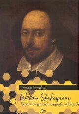 Książka William Shakespeare. Fikcja w biografiach, biografia w fikcjach