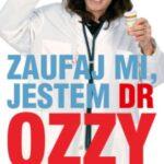 Zaufaj mi jestem dr Ozzy Porady rockmana który przetrwał