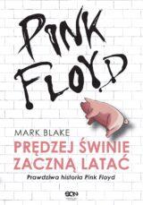 Pink Floyd. Prędzej świnie zaczną latać. Prawdziwa historia Pink Floyd