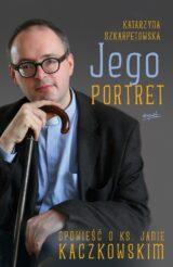 Książka Jego portret. Opowieść o ks. Janie Kaczkowskim