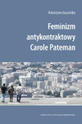 Książka Feminizm antykontraktowy Carole Pateman