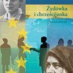 Edyta Stein. Żydówka i chrześcijanka. Patronka Europy